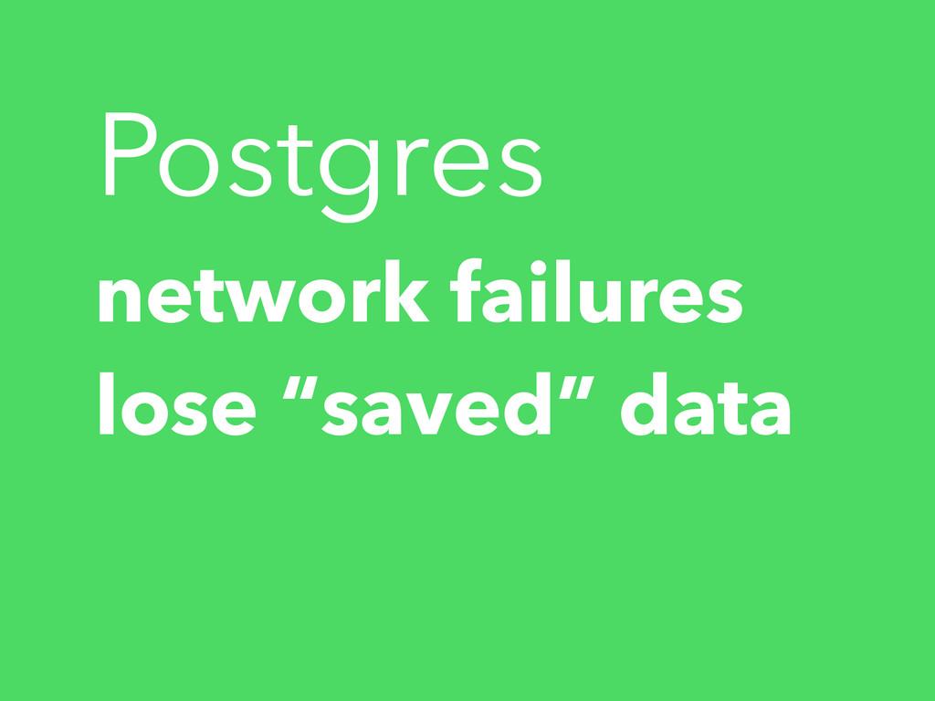 "network failures lose ""saved"" data Postgres"