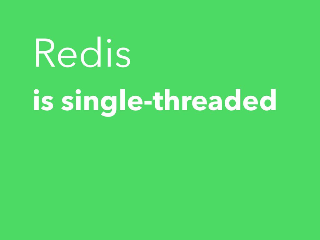 is single-threaded Redis