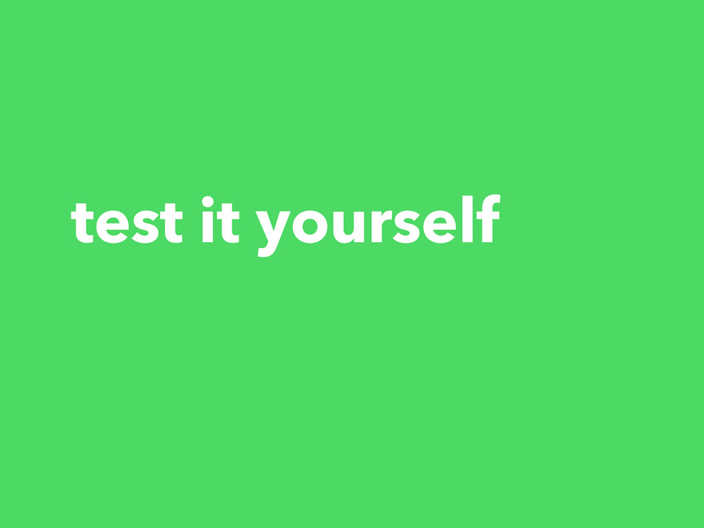 test it yourself