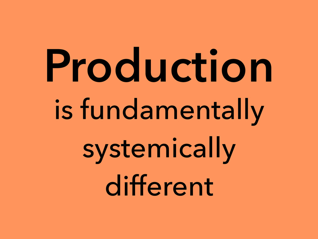 Production is fundamentally systemically differ...