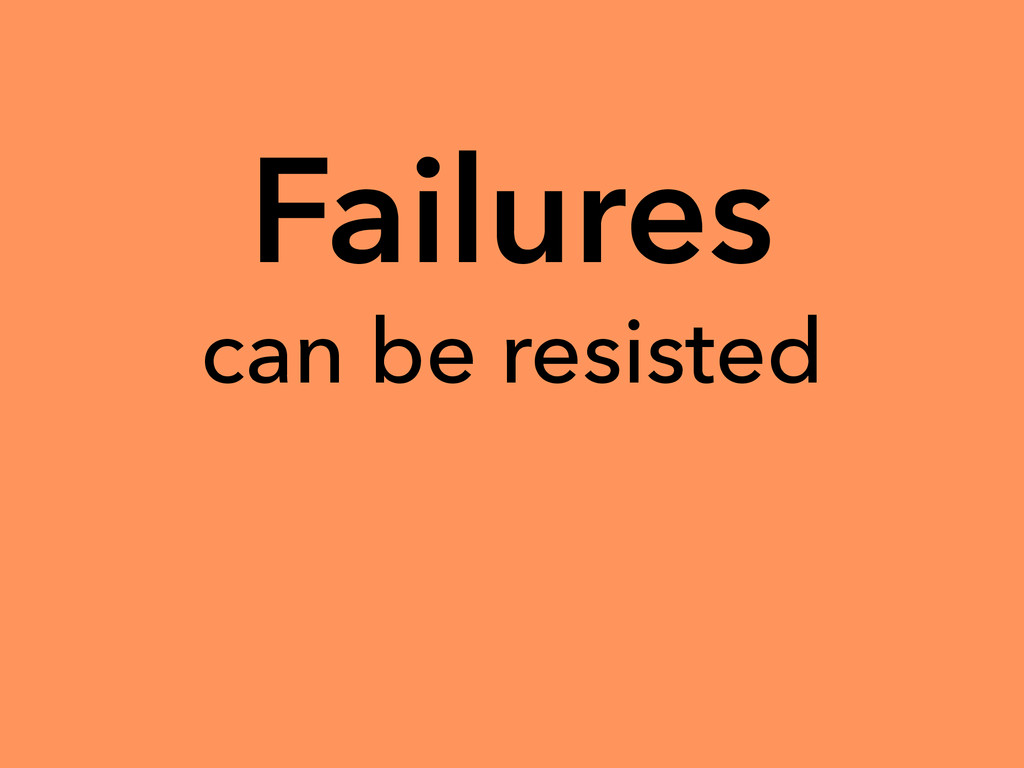 Failures can be resisted
