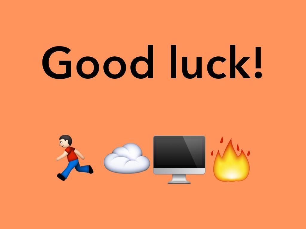 Good luck! %☁