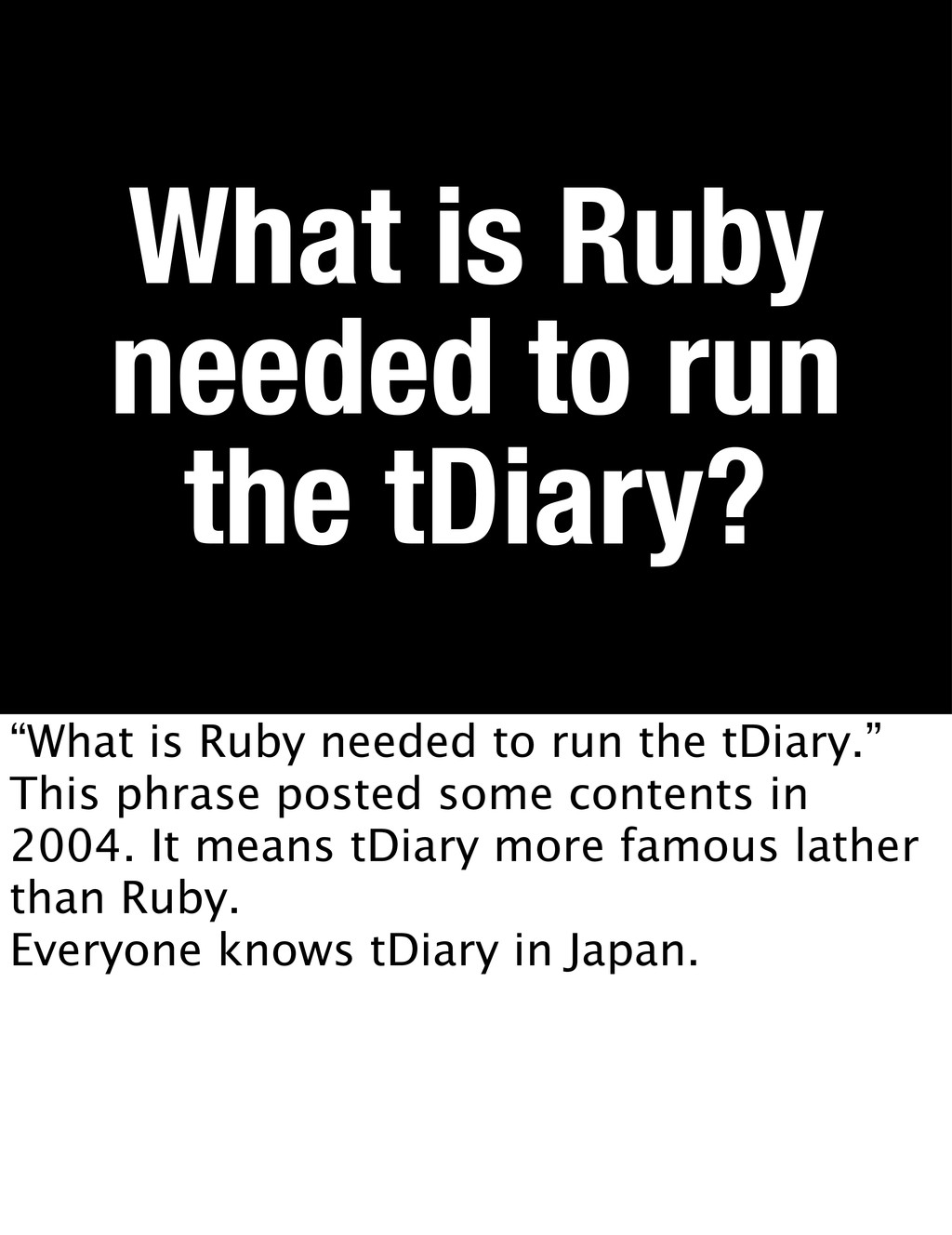 "What is Ruby needed to run the tDiary? ""What is..."