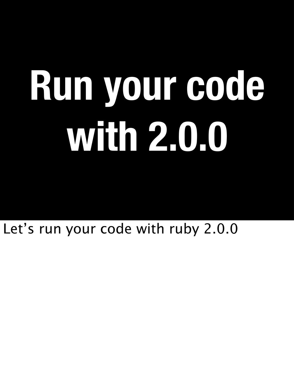 Run your code with 2.0.0 Let's run your code wi...