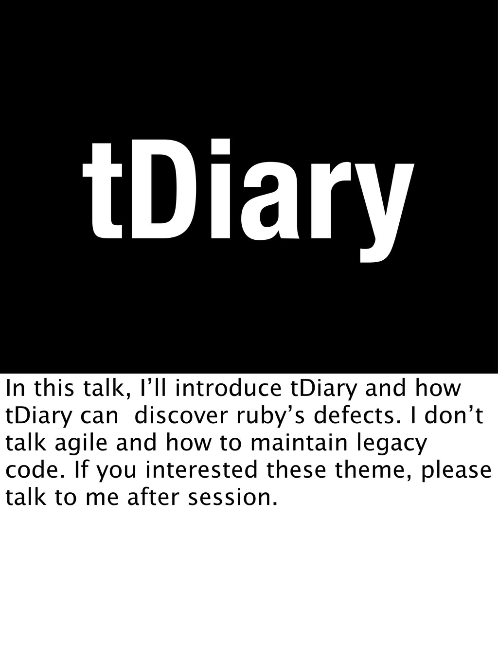 tDiary In this talk, I'll introduce tDiary and ...