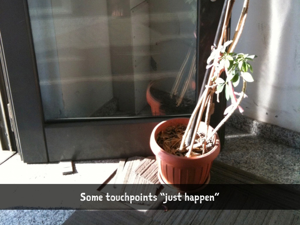 """Some touchpoints """"just happen"""""""