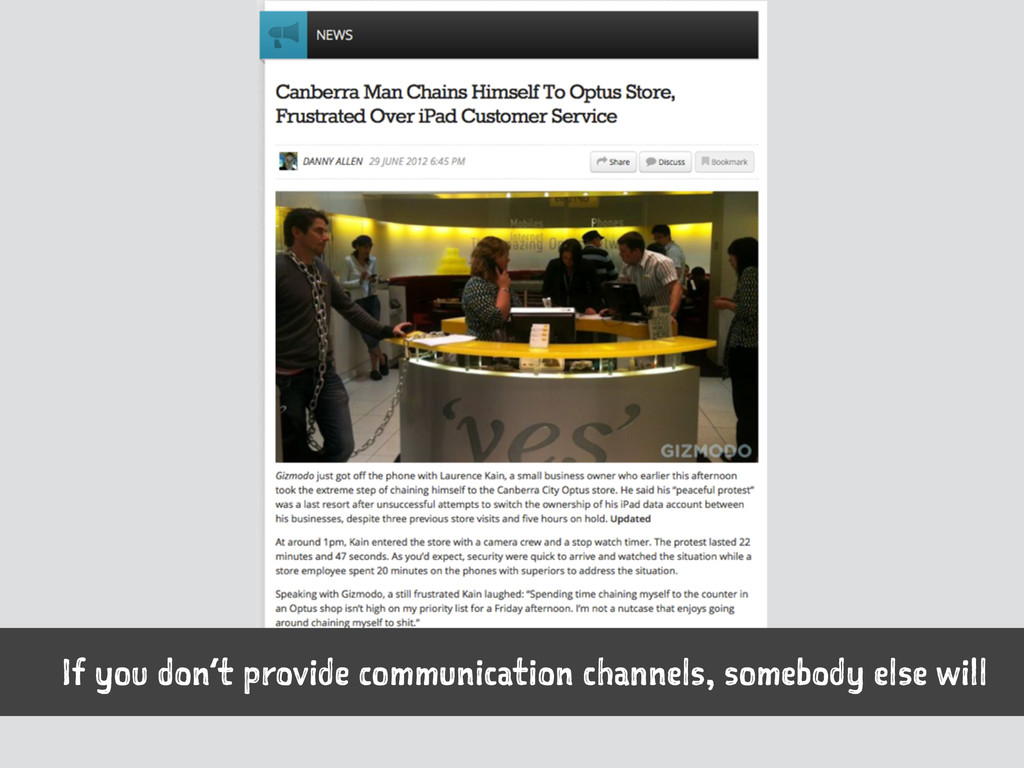 If you don't provide communication channels, so...