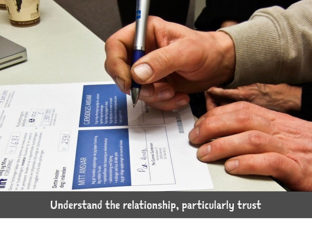 Understand the relationship, particularly trust