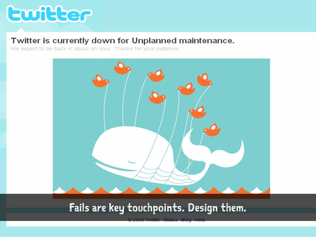 Fails are key touchpoints. Design them.