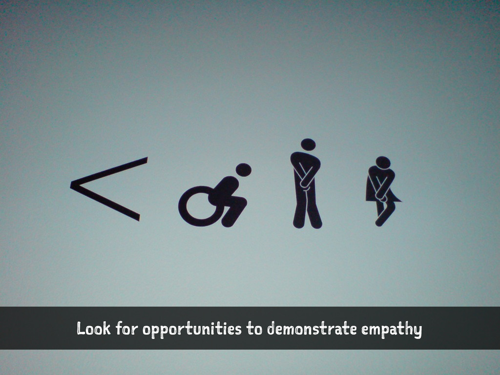 Look for opportunities to demonstrate empathy