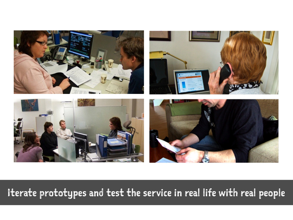 Iterate prototypes and test the service in real...