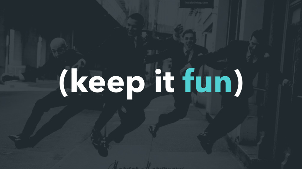 (keep it fun)