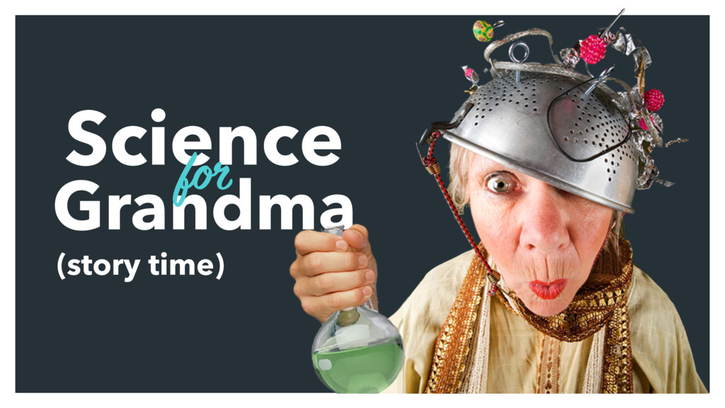 Science Grandma (story time) for