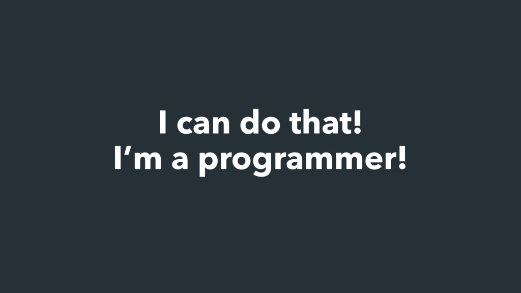 I can do that!