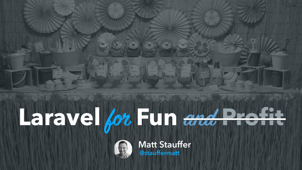 Matt Stauffer @stauffermatt Laravel for Fun and...
