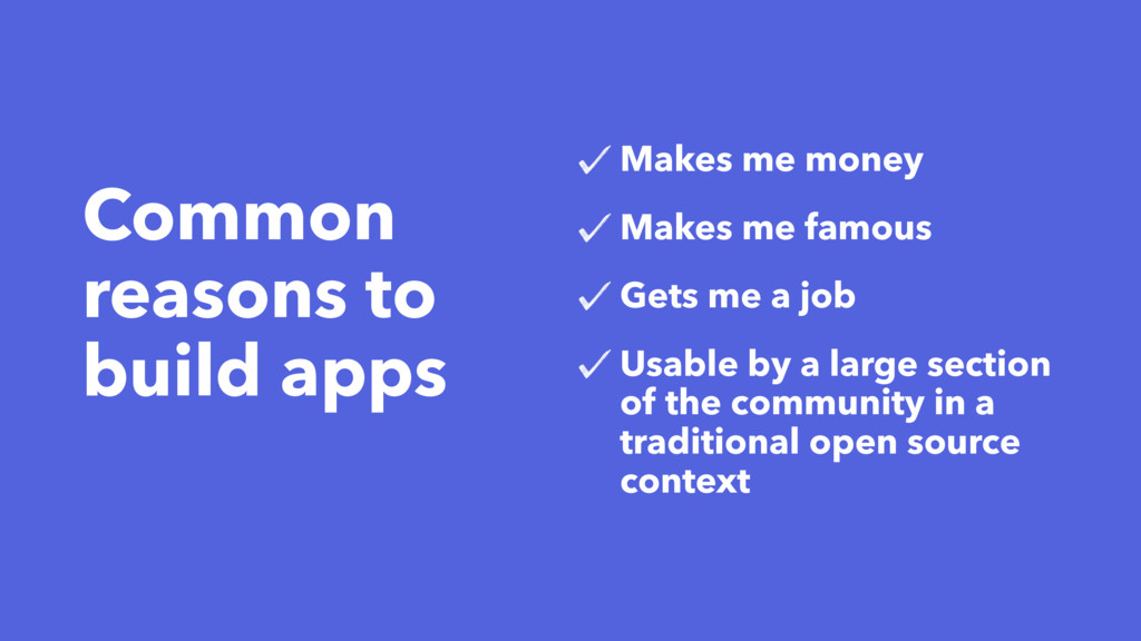 Common reasons to build apps Makes me money Mak...
