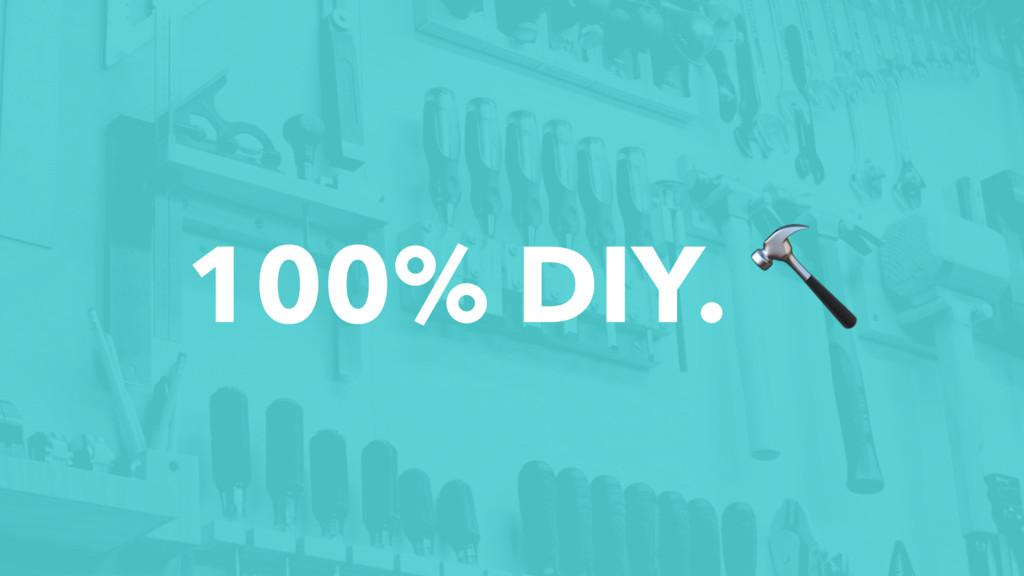 100% DIY. !