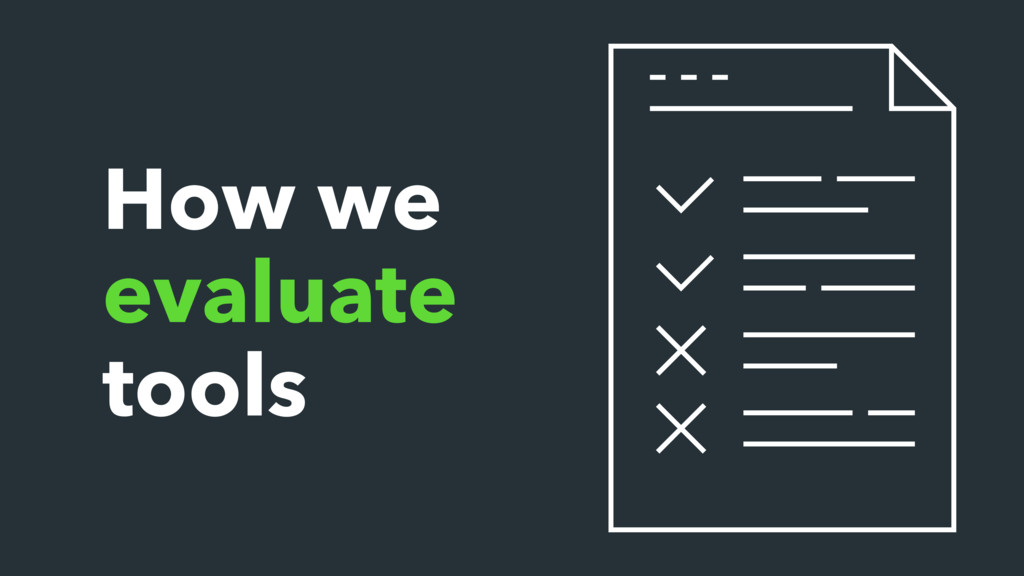 How we evaluate tools