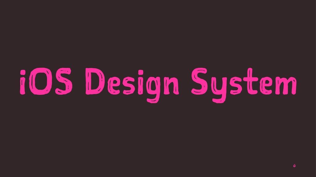 iOS Design System 6