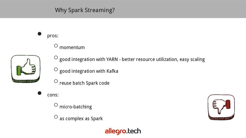 Why Spark Streaming? ● pros: ○momentum ○good in...