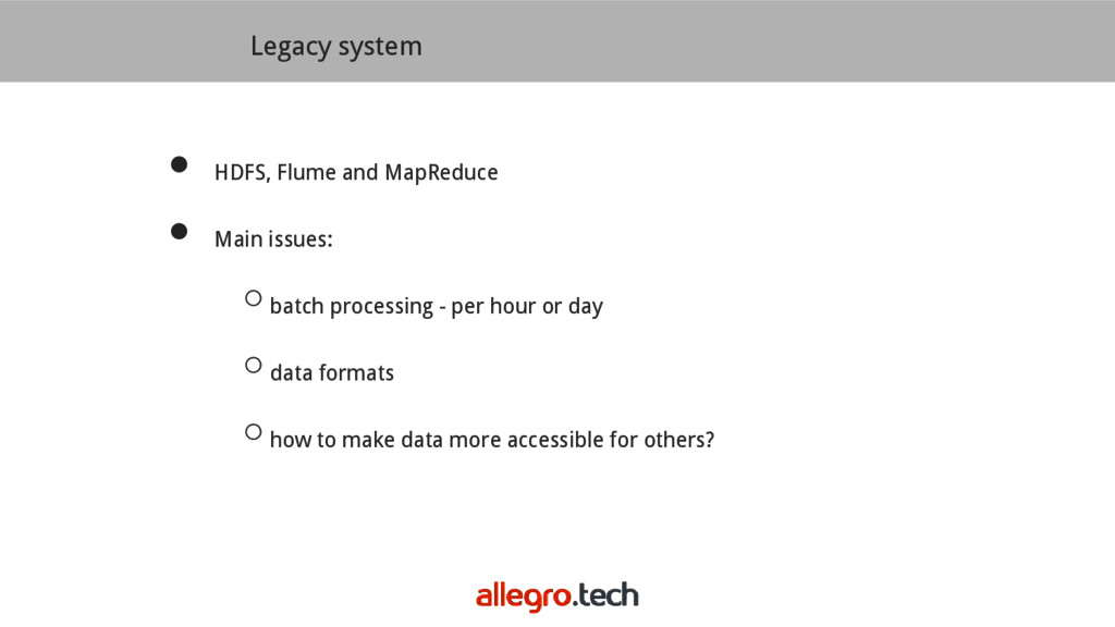 Legacy system ● HDFS, Flume and MapReduce ● Mai...