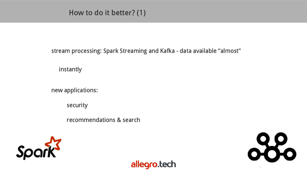 How to do it better? (1) stream processing: Spa...