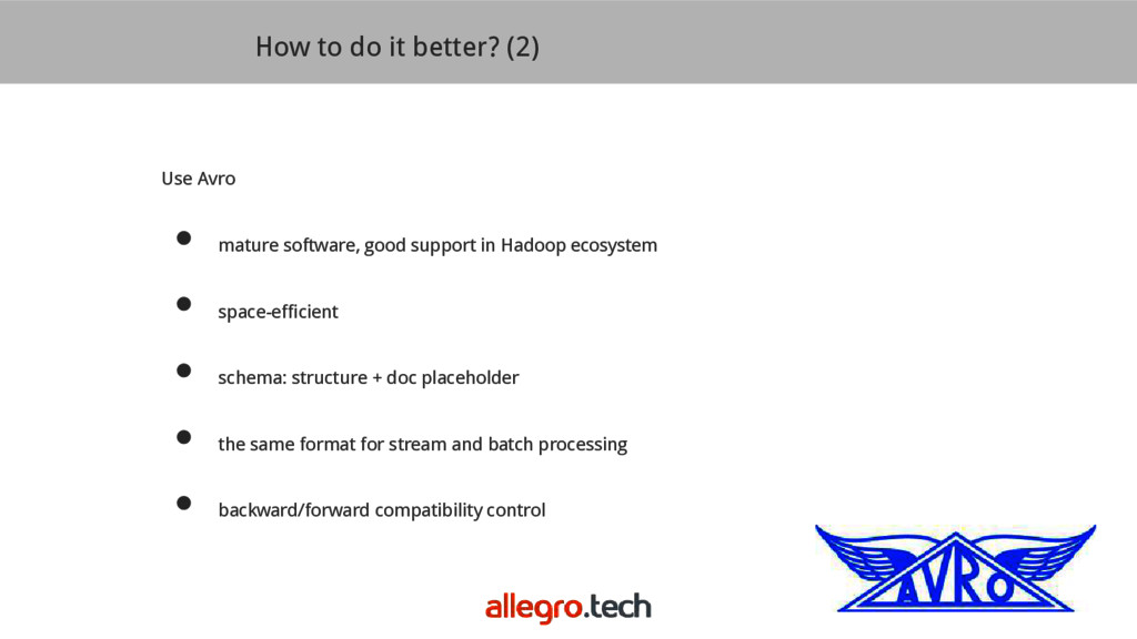 How to do it better? (2) Use Avro ● mature soft...
