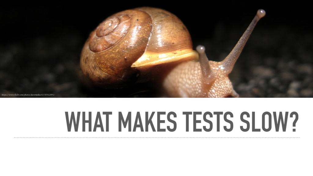 WHAT MAKES TESTS SLOW? https://www.flickr.com/p...