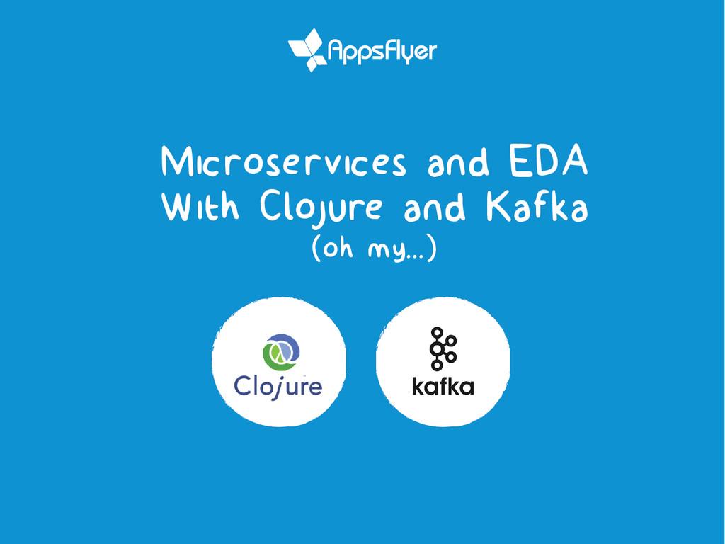 Microservices and EDA With Clojure and Kafka (o...