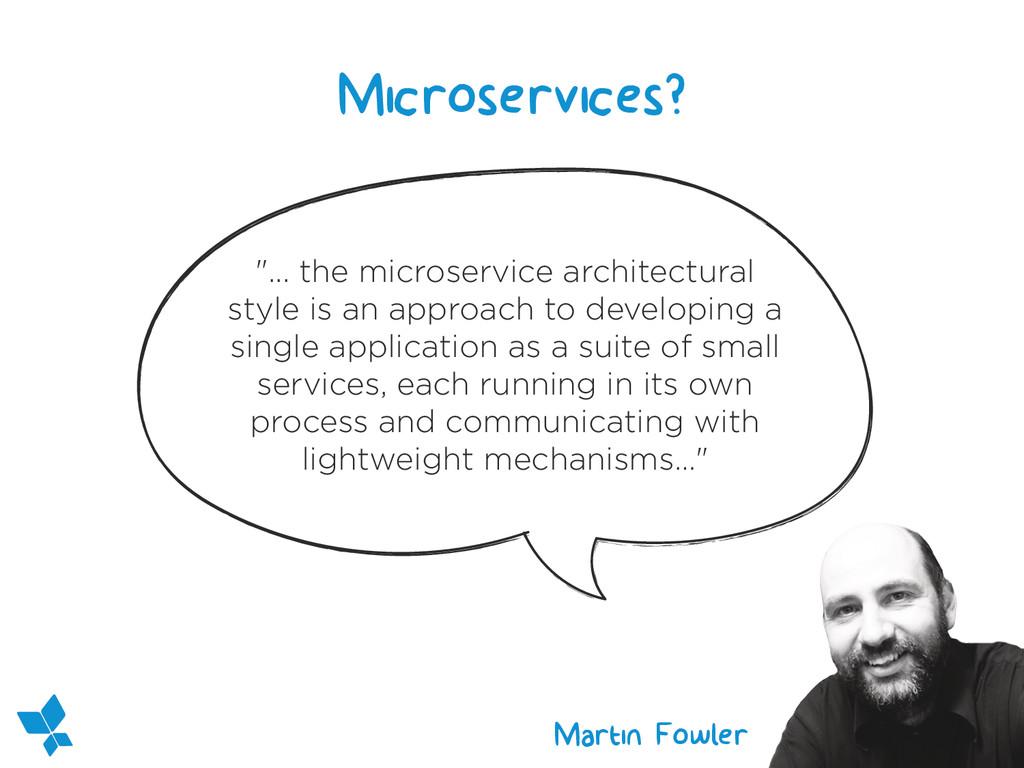 "Microservices? ""... the microservice architectu..."