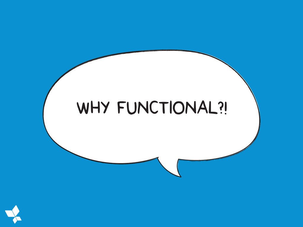 WHY FUNCTIONAL?!