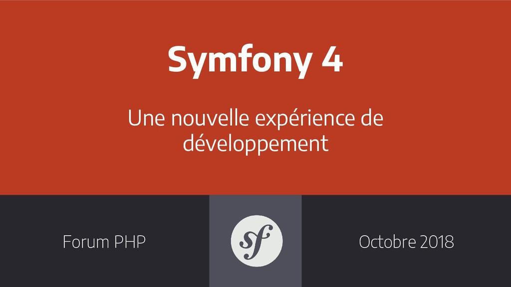 Symfony 4 Une nouvelle expérience de développem...