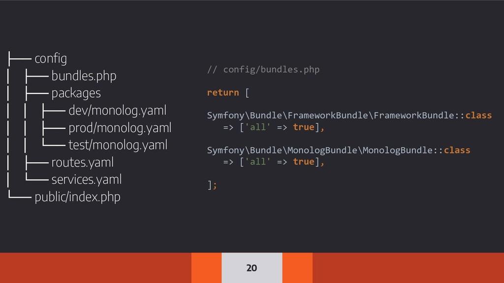 20 // config/bundles.php return [ Symfony\Bundl...