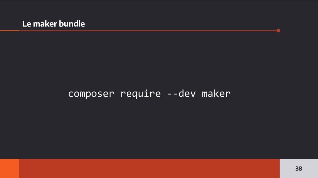 Le maker bundle composer require --dev maker 38