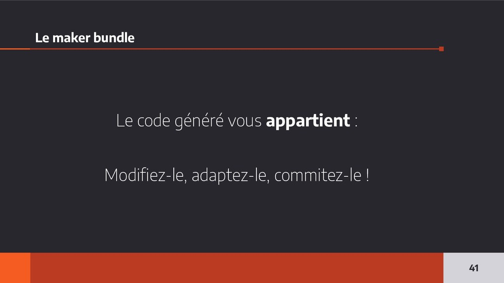 Le maker bundle Le code généré vous appartient ...