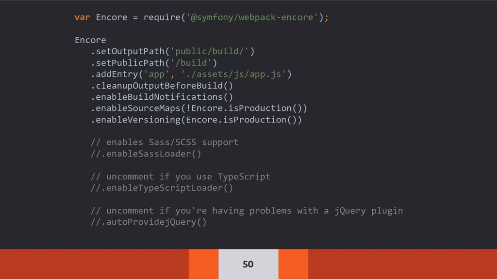 50 var Encore = require('@symfony/webpack-encor...