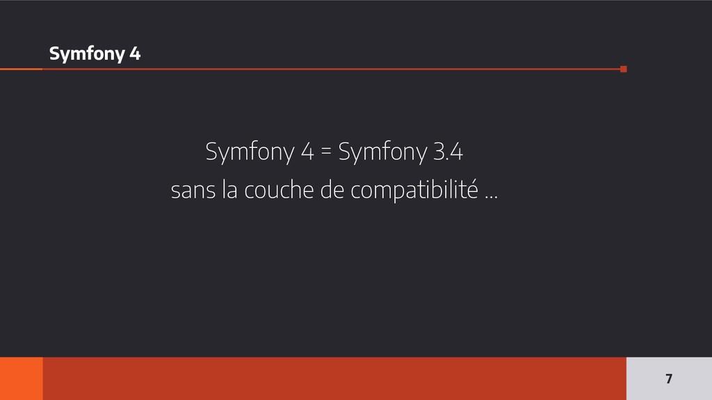 Symfony 4 Symfony 4 = Symfony 3.4 sans la couch...