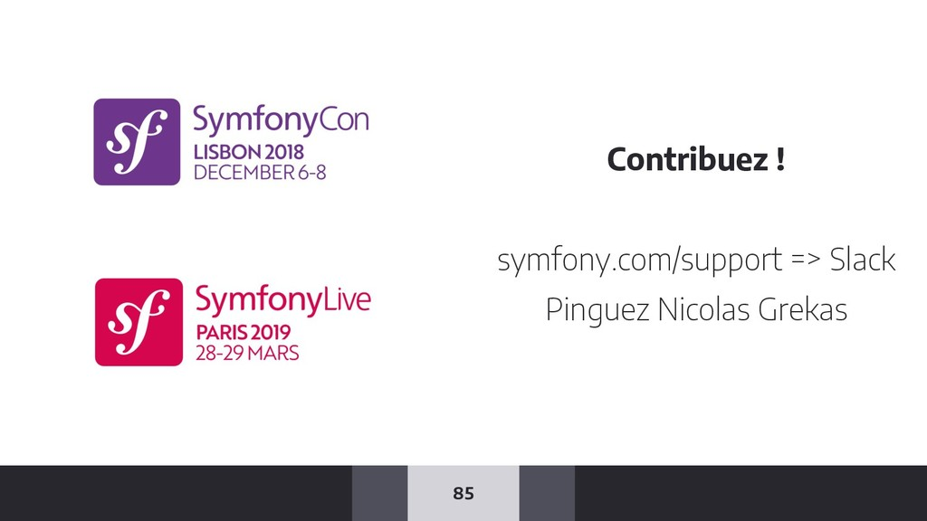 85 Contribuez ! symfony.com/support => Slack Pi...