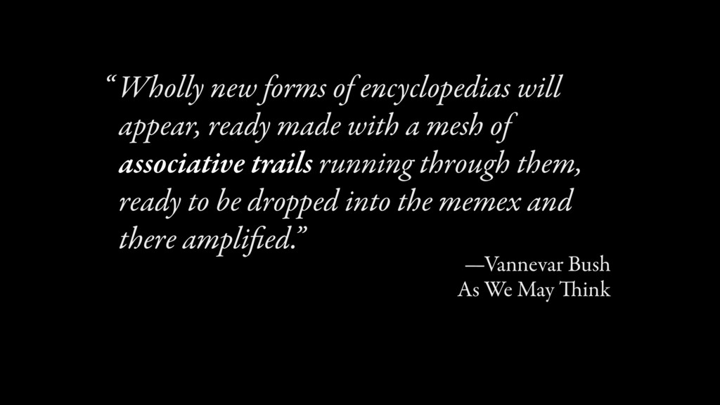 Wholly new forms of encyclopedias will appear, ...