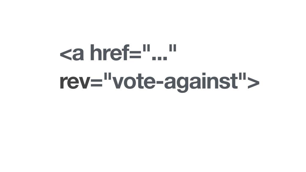 "<a href=""..."" rev=""vote-against"">"