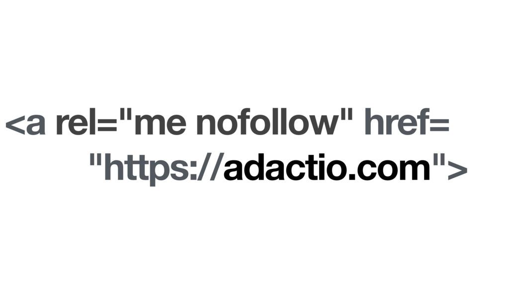"<a rel=""me nofollow"" href= ""https://adactio.com..."