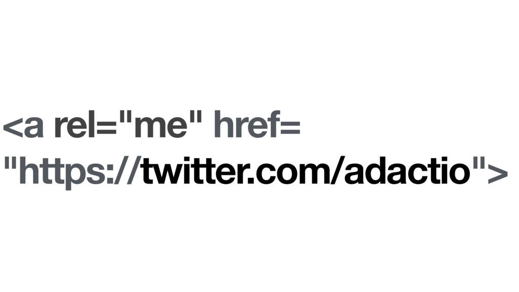 "<a rel=""me"" href= ""https://twitter.com/adactio"">"