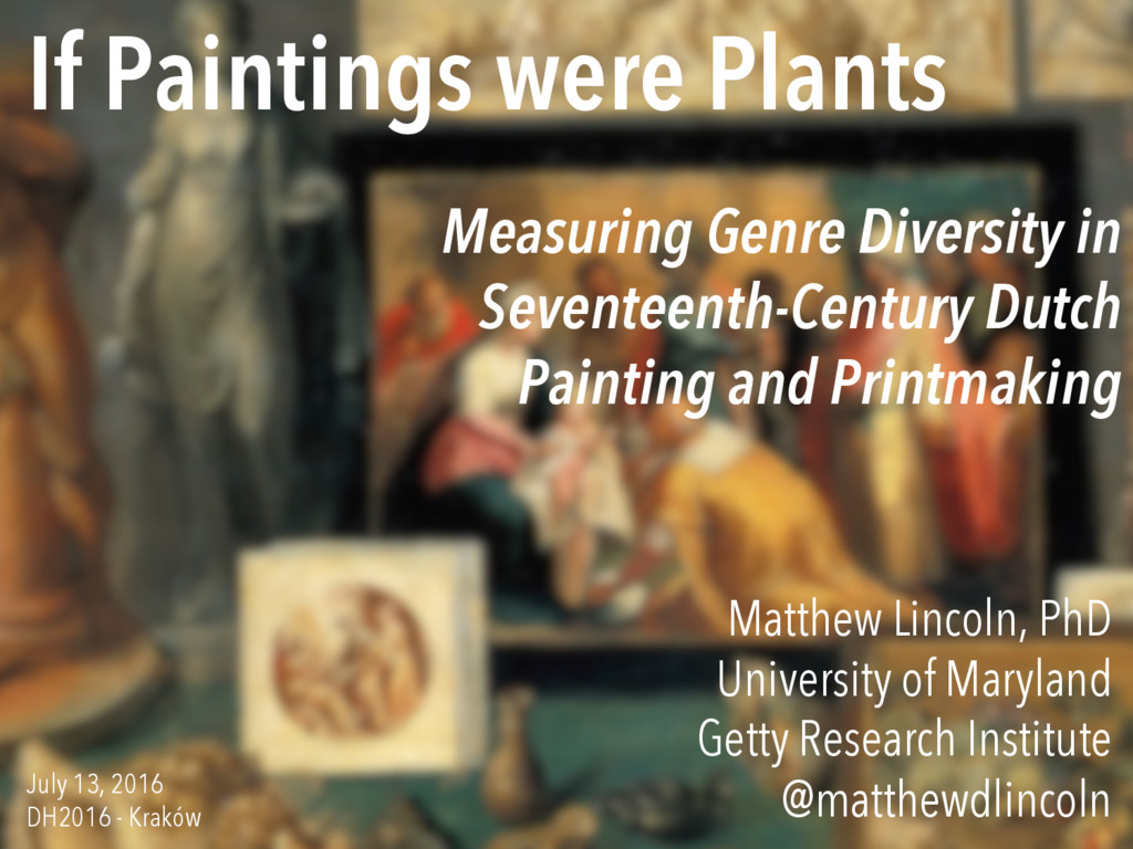 If Paintings were Plants Matthew Lincoln, PhD U...