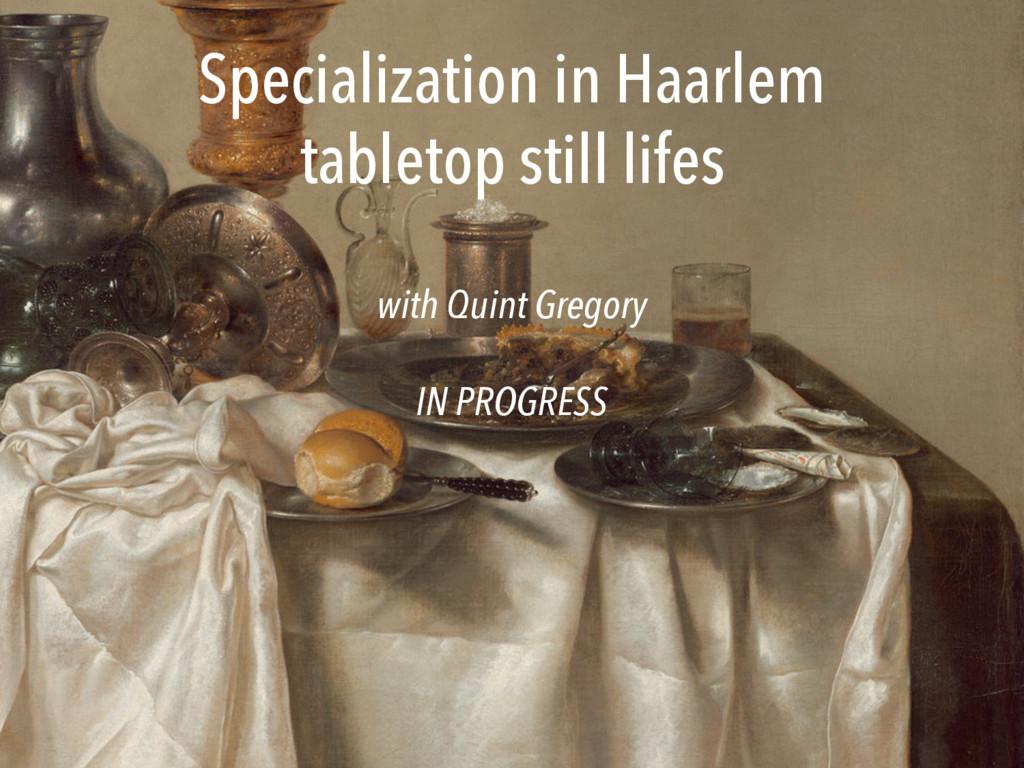 Specialization in Haarlem tabletop still lifes ...