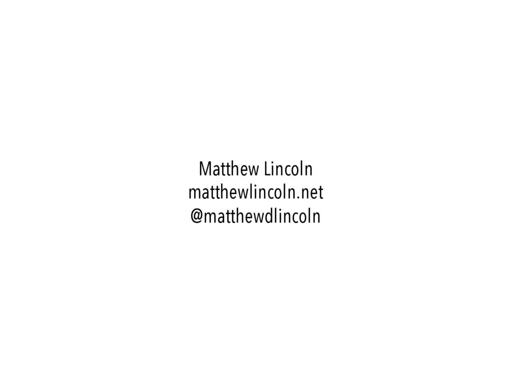 Matthew Lincoln matthewlincoln.net @matthewdlin...