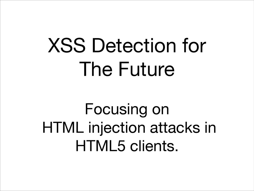 XSS Detection for  The Future Focusing on HTM...