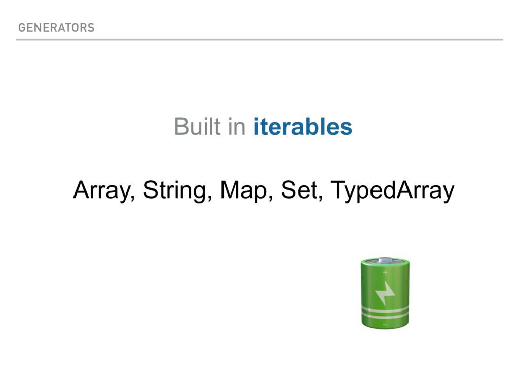 GENERATORS Built in iterables Array, String, Ma...