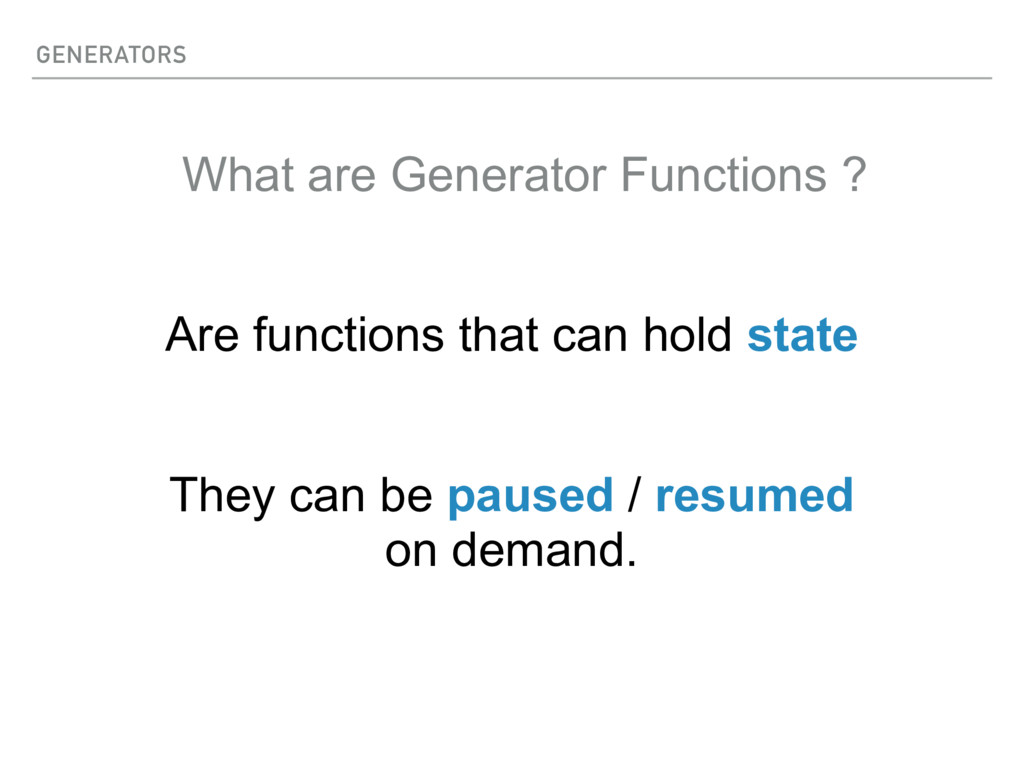 GENERATORS What are Generator Functions ? Are f...