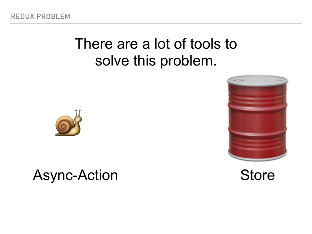 REDUX PROBLEM  Store There are a lot of tools t...