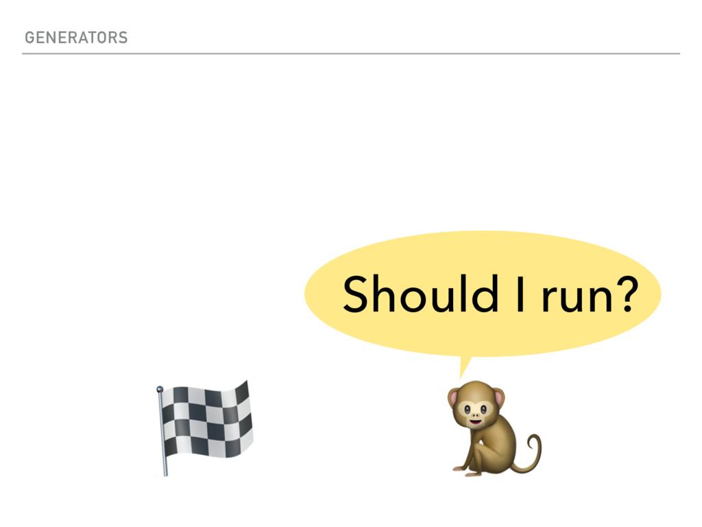 GENERATORS   Should I run?